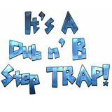 It's a Dub n B Step TRAP!