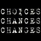 Choices Chances Changes