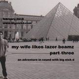 My Wife Likes Lazer Beamz part 3