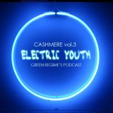 CASHMERE vol.3: ELECTRIC YOUTH, Green Regime's Podcast