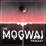 The Mogwai Podcast - Episode Four