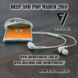 DEEP AND POP MARÇO 2018 - DJ EMERSON VAZ