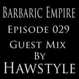 Barbaric Empire 029 (Guest Mix By Hawstyle)