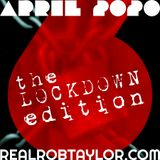 The Real Rob Taylor Ep. 06, April 2020: The Lockdown Edition