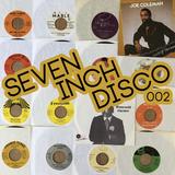 SEVEN INCH DISCO : 002