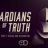 Guardians of Truth- Part 5- Rescue and Restoration