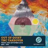 Out of Quiet pt.4 TNC Takeover 2nd September 2016