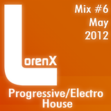 Lorenx Mix #6 May 2012[Progressive-Electro House]