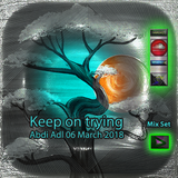 Keep On Trying - Mix Set Abdi.adl 06march2018