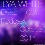 Ilya White - Deep Podcast 005 (October 2014)