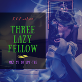 Three Lazy Fellow MIX vol.4 Mix By DJ SPY-TEE