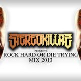 STEREOKILLAZ - ROCK HARD OR DIE TRYING 2013 MIX
