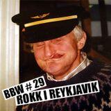 BBW#29: ROKK I REYKJAVIK