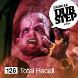 J'aime Le Dubstep #126 - Mixed by Total Recall
