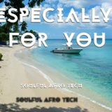 Soulful Afro Tech House Especially For You Selection 270318