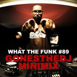 What The Funk #89 : minimix by GonesTheDJ