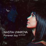 Nastia Uvarova - Forever Joy podcast #014