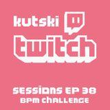 Kutski Twitch Sessions 38 (BPM Challenge)