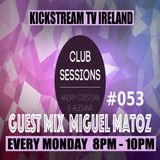 Andry Cristian & Alesana -Club Sessions 053 - Guest Mix MIGUEL MATOZ Live @KickStream TV Ireland