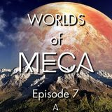 WORLDS of MeCa: Episode 7