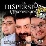La Dispersión Desconocida programa 29