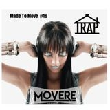Movere presents Made To Move Episode 16 (Trap House)