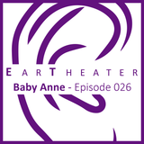 Baby Anne - Episode 026 - EarTheater