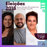 #111 Eleições 2018: Alexya Salvador, Ismael Lima, Margot Jung #VotoColorido