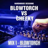 Hardhouse Sessions - Blowtorch VS Cheeky Mix 1: Blowtorch