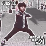Urban Waves Radio 21 - Bugseed