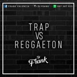 Trap VS Reggaeton 2017 - [ Dj Frank ]