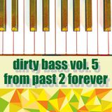Dirty bass vol. 5 From past 2 forever
