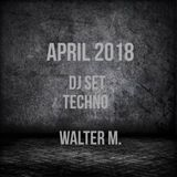 [TECHNO] ABRIL 2018 - Walter M Dj Set
