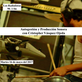 """Los Radialistas programa sobre """"Autogestión y producción sonora"""" transmitido el día 16 de Mayo 2017"""