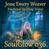 Jesse Emery Weaver - SoulGlow 036. / Uplifting Trance 141 Bpm / (31.03.2015.) {01:20:00}