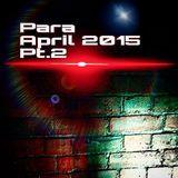 - Para - April 2015 (Pt.2) -