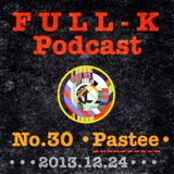 Full-K Podcast 030 - Pastee