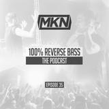 MKN | 100% Reverse Bass | Episode 35