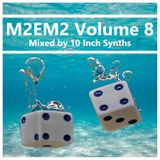 M2EM2 - Volume 8 - Mixed by 10 Inch Synths - Dec 2015