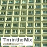 Tim in the Mix - Episode 85 - Jan 2018