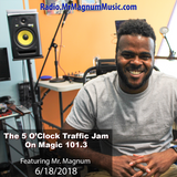 5 O'Clock Traffic Jam 6-18-2018 on Magic 101.3