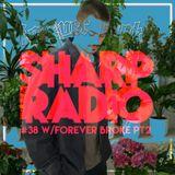 Sharp Radio #38 w/ Forever Broke Pt. II