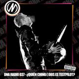 DNA RADIO 037 - ¿QUIÉN CHING@DOS ES TESTPILOT?