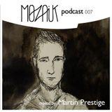 Mozaik Podcast 007 by Martin Prestige