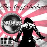 The Art Of Badness - www.bawarrior-international.com
