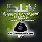 B-LIV Presents FEEL THE GROOVE Episode #5 Live from HouseStationRadio.com / Italy