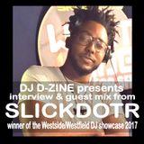 DJ D-ZINE presents - SLICKDOTR (interview & guest mix) (air date: 31 July '17)