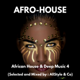"""AFRO HOUSE & DEEP MUSIC 4 """"Selected and Mixed by AllStyle and Co"""" (ESSQUE ZALU EDIT)"""