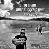 DJ BIONIC RUFF RUGGED N RAW RADIOSHOW MAY 2017