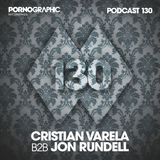 Pornographic Podcast 130 with Cristian Varela B2B Jon Rundell